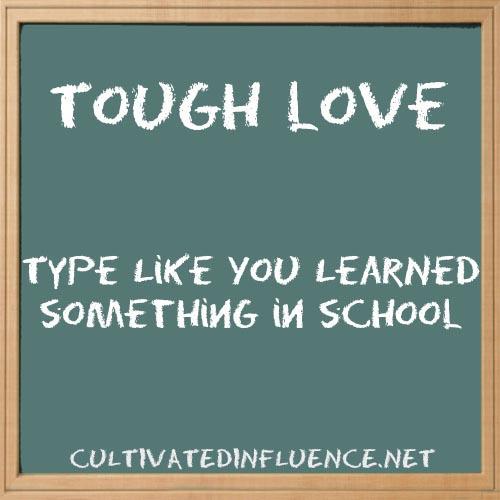 ToughLoveTypeLikeYouLearnedSomethinginSchool