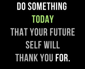 do-something-today-that-your-future-self-will-thank-you-for-inspirational-quote