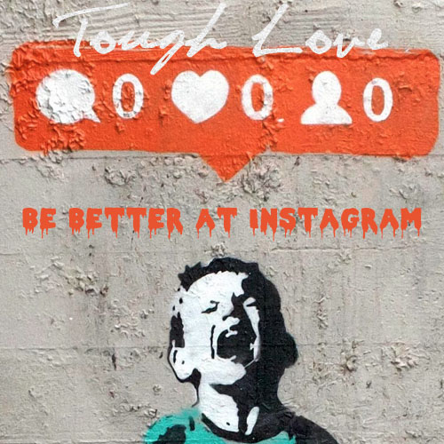 ToughLoveBeBetterAtInstagram